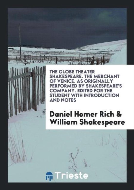 The Globe Theater Shakespeare. the Merchant of Venice. as Originally Performed by Shakespeare's Company. Edited for the Student with Introduction and Notes