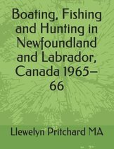 Boating, Fishing and Hunting in Newfoundland and Labrador, Canada 1965-66