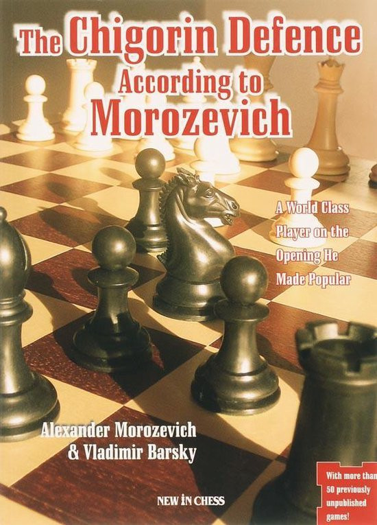 The Chigorin Defence According to Morozevich - Alexander Morozevich |