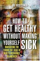 How To Get Healthy Without Making Yourself Sick