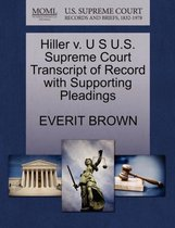 Hiller V. U S U.S. Supreme Court Transcript of Record with Supporting Pleadings