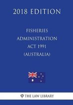 Fisheries Administration ACT 1991 (Australia) (2018 Edition)