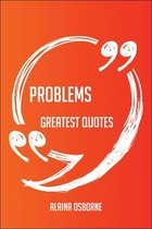 Boek cover Problems Greatest Quotes - Quick, Short, Medium Or Long Quotes. Find The Perfect Problems Quotations For All Occasions - Spicing Up Letters, Speeches, And Everyday Conversations. van Alaina Osborne