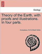 Theory of the Earth, with Proofs and Illustrations. in Four Parts.