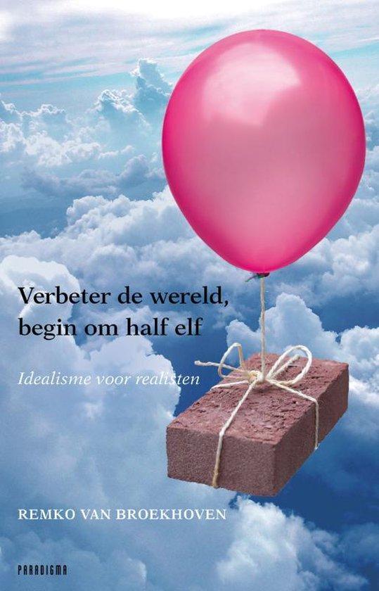 Verbeter de wereld, begin om halfelf - Remko van Broekhoven |