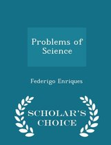 Problems of Science - Scholar's Choice Edition