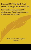 Journal of the Bath and West of England Society V6: for the Encouragement of Agriculture, Arts, Manufactures and Commerce (1858)