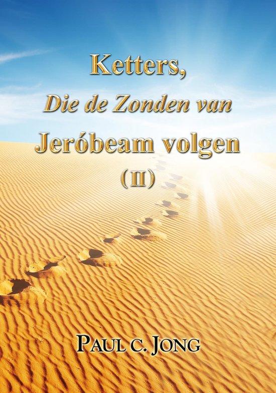 Ketters, Die de Zonden van Jerobeam volgen ( II ) - Paul C. Jong |