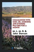 Communion with God; Or, Morning and Evening Prayers for a Month
