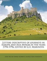 Letters Descriptive of Journeys in Europe and Asia Minor in the Years 1794-1796; Edited by G.E. Marindin