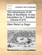 The Adventures of Gil Blas of Santillane. a New Translation by T. Smollett, ... Volume 8 of 8