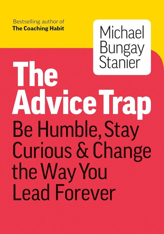 Boek cover The Advice Trap: Be Humble, Stay Curious & Change the Way You Lead Forever van Michael Bungay Stanier (Onbekend)