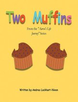 Two Muffins: From the ''Aaron's Life Journey'' Series