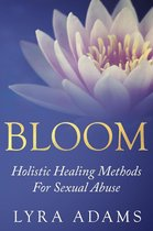 Omslag Bloom - Holistic Healing Methods For Sexual Abuse