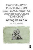 Psychoanalytic Perspectives on Illegitimacy, Adoption and Reproduction Technology