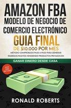 Amazon FBA 2020 - Modelo de Negocio de Comercio Electrónico: Guia final de $10.000 por mes. Método Comprobado Paso a Paso para Generar Ingresos Pasivos Vendiendo Productos Privados en Amazon