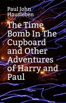 The Time Bomb in The Cupboard and Other Adventures of Harry and Paul
