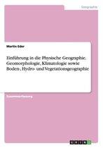 Einfuhrung in die Physische Geographie. Geomorphologie, Klimatologie sowie Boden-, Hydro- und Vegetationsgeographie