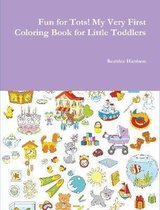 Fun for Tots! My Very First Coloring Book for Little Toddlers