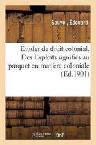 Etudes de droit colonial. Des Exploits signifies au parquet en matiere coloniale