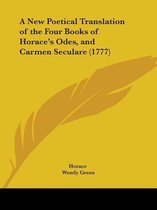 A New Poetical Translation of the Four Books of Horace's Odes, and Carmen Seculare (1777)