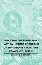 Drake And The Tudor Navy - With A History Of The Rise Of England As A Maritime Power - Volume Ii