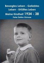 Bewegtes Leben - Geliebtes Leben - Erfulltes Leben Meine Kindheit 1934 - 38