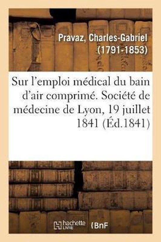 Memoire sur l'emploi medical du bain d'air comprime. Societe de medecine de Lyon, 19 juillet 1841
