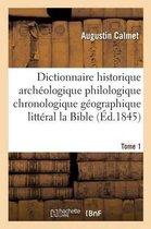 Dictionnaire Historique Archeologique Philologique Geographique Et Litteral de la Bible Tome 1