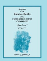 Abstracts of the Balance Books of the Prerogative Court of Maryland, Libers 6 & 7, 1770-1777