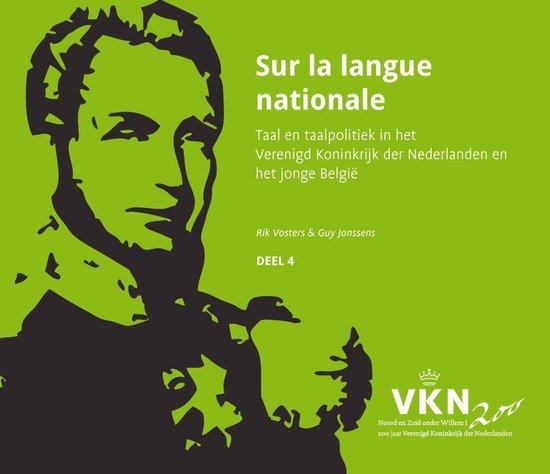 Noord en Zuid onder Willem I. 200 jaar Verenigd Koninkrijk der Nederlanden 4 - Sur la langue nationale - Guy Janssens pdf epub