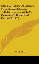 Clack! a Journal of Literary Scientific, and Artistic Talk for One and All in Ye Counties of Devon and Cornwall (1865)