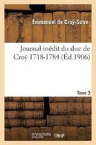 Journal inedit du duc de Croÿ (1718-1784). T. 3