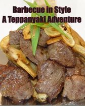 Barbecue in Style A Teppanyaki Adventure