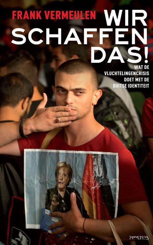 Wir schaffen das! Wat de vluchtelingencrisis doet met de Duitse identiteit - Frank Vermeulen |
