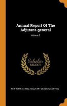 Annual Report of the Adjutant-General; Volume 2