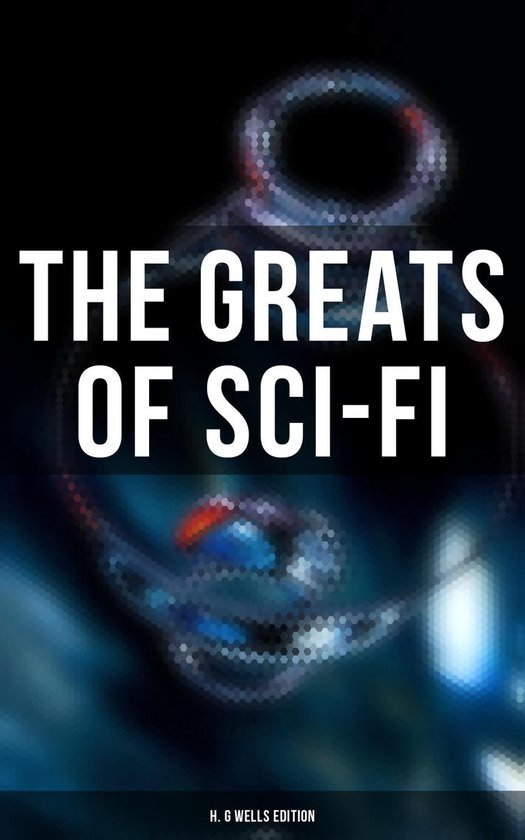 Boek cover The Greats of Sci-Fi: H. G Wells Edition van H. G. Wells (Onbekend)