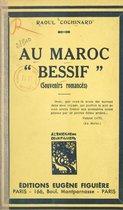 """Au Maroc """"Bessif"""" (souvenirs romancés)"""