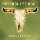 General Lee Band - Rebel By Choice