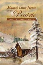 Mama's Little House on the Prairie