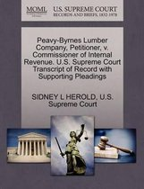Boek cover Peavy-Byrnes Lumber Company, Petitioner, V. Commissioner of Internal Revenue. U.S. Supreme Court Transcript of Record with Supporting Pleadings van Sidney L Herold
