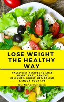 Omslag Lose Weight the Healthy Way: Paleo Diet Recipes to Lose Weight Fast, Remove Cellulite, Boost Metabolism & Enjoy Your Life