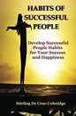 Habits of Successful People: Develop Successful People Habits for Your Success and Happiness