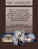 Glenn L. Martin Nebraska Company, a Corporation, Petitioner, V. Wren L. Culkin, Glen West, Francis H. Masker, et al., Etc. U.S. Supreme Court Transcript of Record with Supporting Pleadings