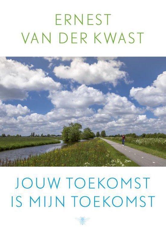Jouw toekomst is mijn toekomst - Ernest van der Kwast pdf epub