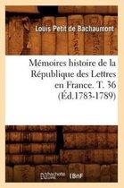 Memoires histoire de la Republique des Lettres en France. T. 36 (Ed.1783-1789)