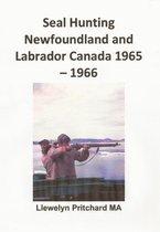Seal Hunting Newfoundland and Labrador, Canada 1965: 66