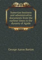 Sumerian Business and Administrative Documents from the Earliest Times to the Dynasty of Agade