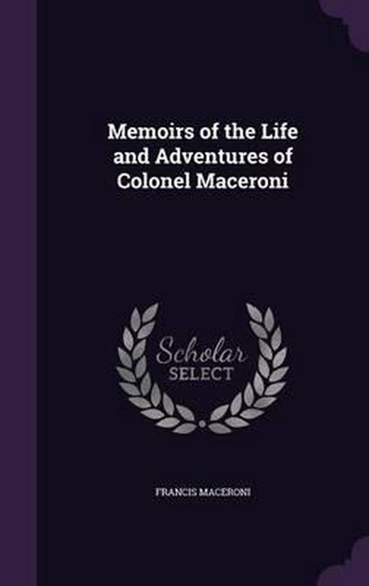 Memoirs of the Life and Adventures of Colonel Maceroni