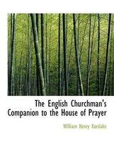The English Churchman's Companion to the House of Prayer